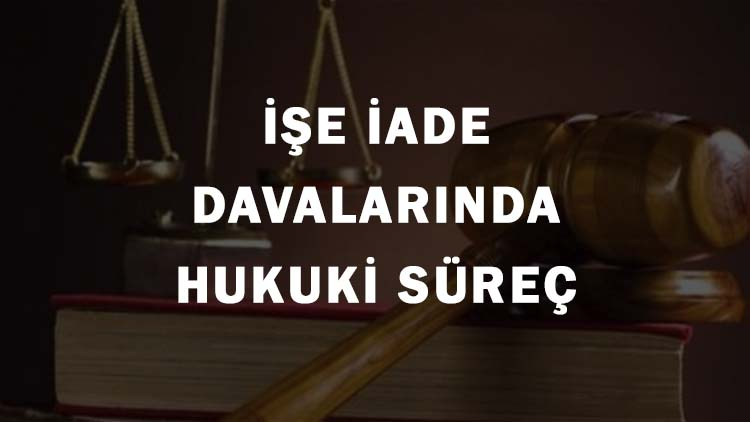 İşe İade Davalarında Hukuki Süreç