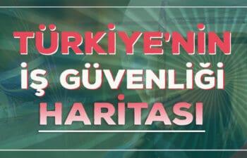 Türkiye'nin İş Güvenliği Haritası